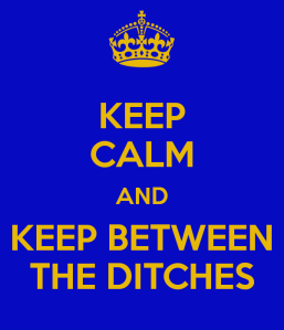 keep-calm-and-keep-between-the-ditches