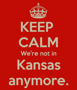 keep-calm-were-not-in-kansas-anymore